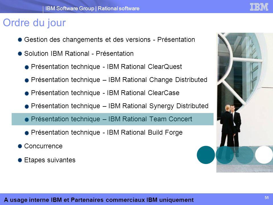 IBM Software Group | Rational software A usage interne IBM et Partenaires commerciaux IBM uniquement 51 Ordre du jour Gestion des changements et des v