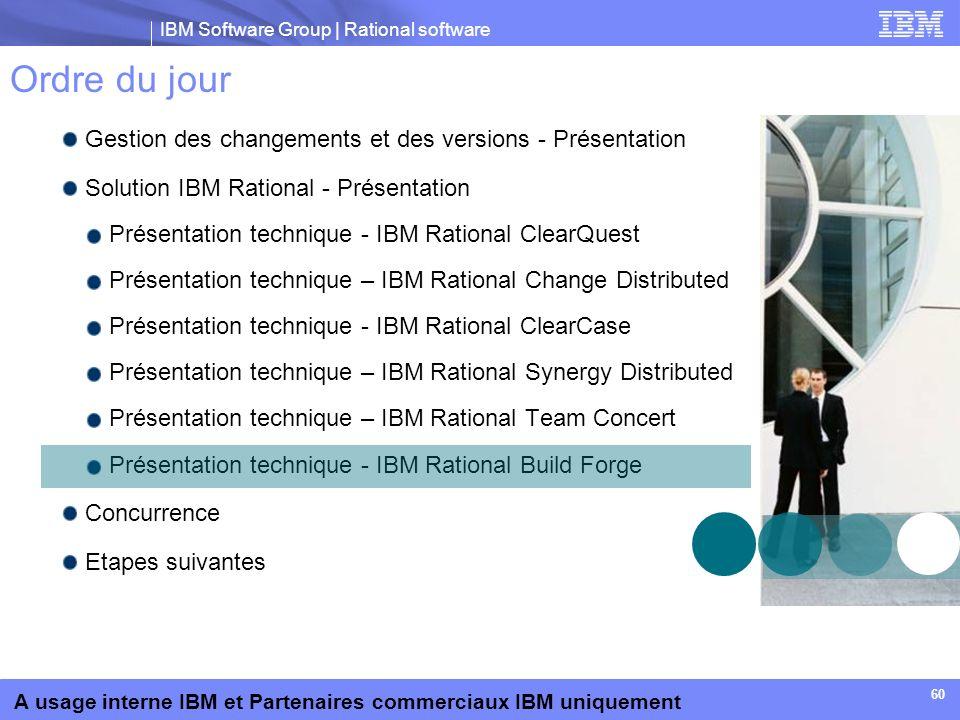 IBM Software Group | Rational software A usage interne IBM et Partenaires commerciaux IBM uniquement 60 Ordre du jour Gestion des changements et des v