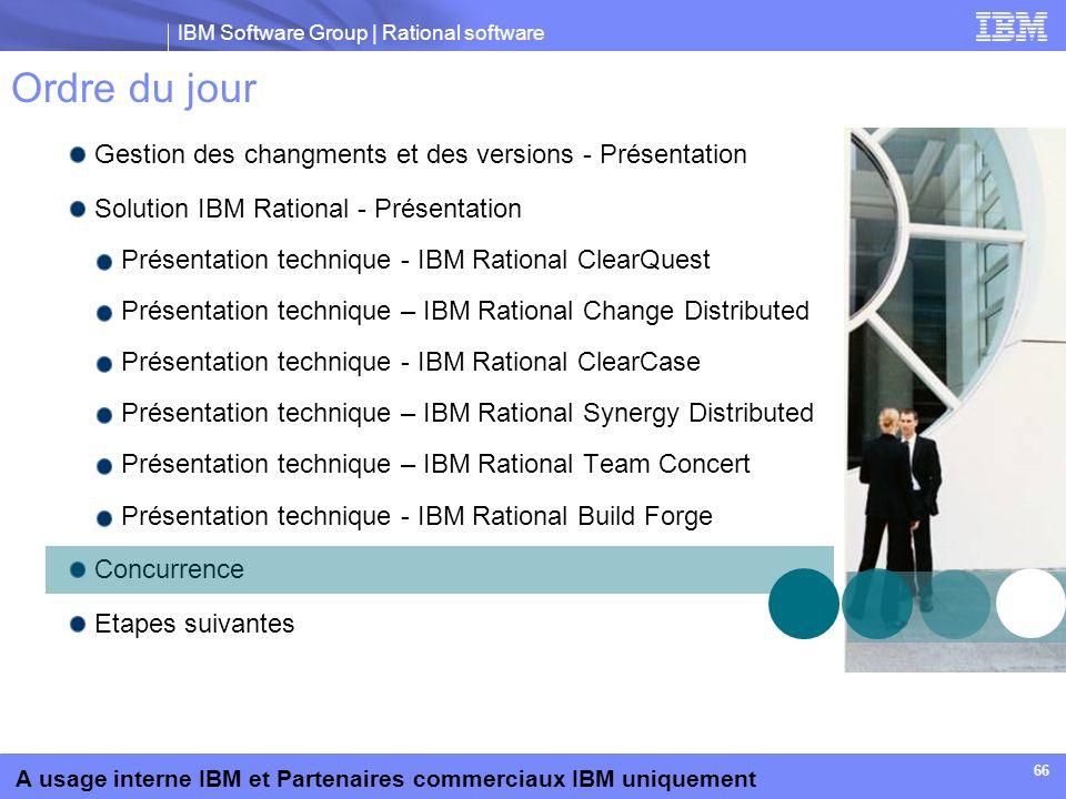 IBM Software Group | Rational software A usage interne IBM et Partenaires commerciaux IBM uniquement 66 Ordre du jour Gestion des changments et des ve