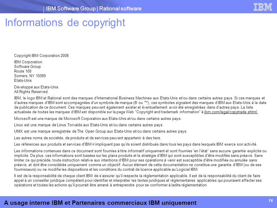 IBM Software Group | Rational software A usage interne IBM et Partenaires commerciaux IBM uniquement 74 Informations de copyright Copyright IBM Corpor