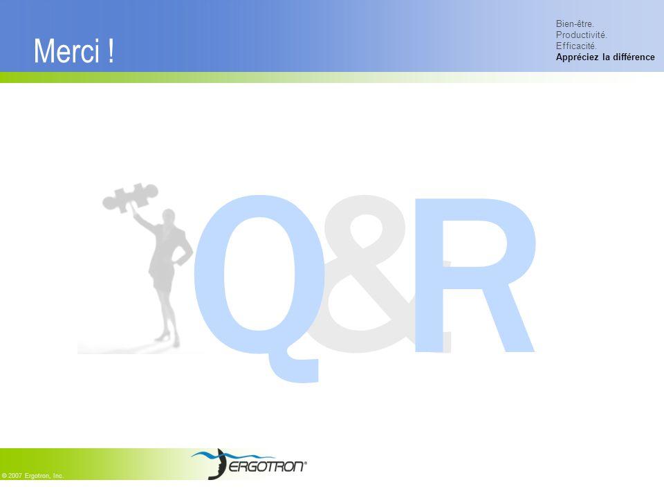 Bien-être. Productivité. Efficacité. Appréciez la différence © 2007 Ergotron, Inc. Merci ! &Q R