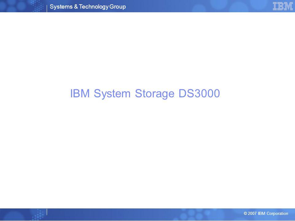 Systems & Technology Group © 2007 IBM Corporation Système de stockage DS3200 De nouvelles fonctionnalités pour lentrée de gamme avec interface SAS De 1 à 3 Host Ports 3Gb/s par contrôleur –Chaque port représente un lien à 3 Gb/s x4 Tiroir 2U, 19 avec disques 3.5 SAS et SATA –Support de 3 EXP3000s pour un total de 48 disques –Capacité 14.4TO max 300GB SAS –Capacité 24.0TO max 500GB SATA Administration via DS3000 Storage Manager