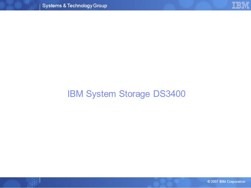 Systems & Technology Group © 2007 IBM Corporation Système de stockage DS3400 Un nouveau point dentrée au SAN –Deux ports Host FC 4Gb/s par contrôleur Tiroirs 2U, 19 avec disques 3.5 SAS et SATA –Evolutif jusquà 3 EXP3000s pour un total de 48 disques –Capacité 14.4TO max 300GB SAS –Capacité 24.0TO max 500GB SATA Administration via DS3000 Storage Manager