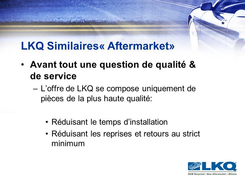 LKQ Similaires« Aftermarket» Avant tout une question de qualité & de service –Loffre de LKQ se compose uniquement de pièces de la plus haute qualité: