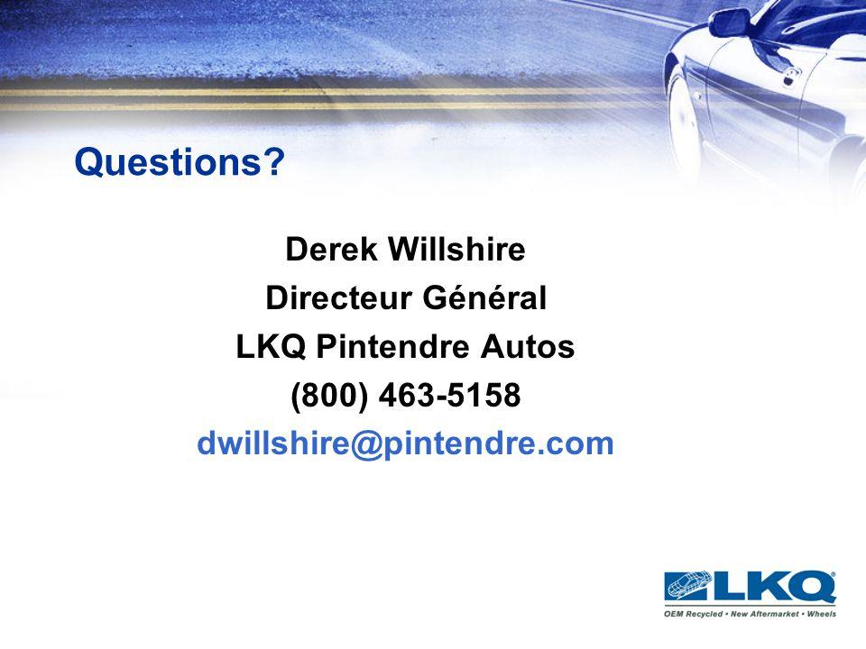 Questions? Derek Willshire Directeur Général LKQ Pintendre Autos (800) 463-5158 dwillshire@pintendre.com