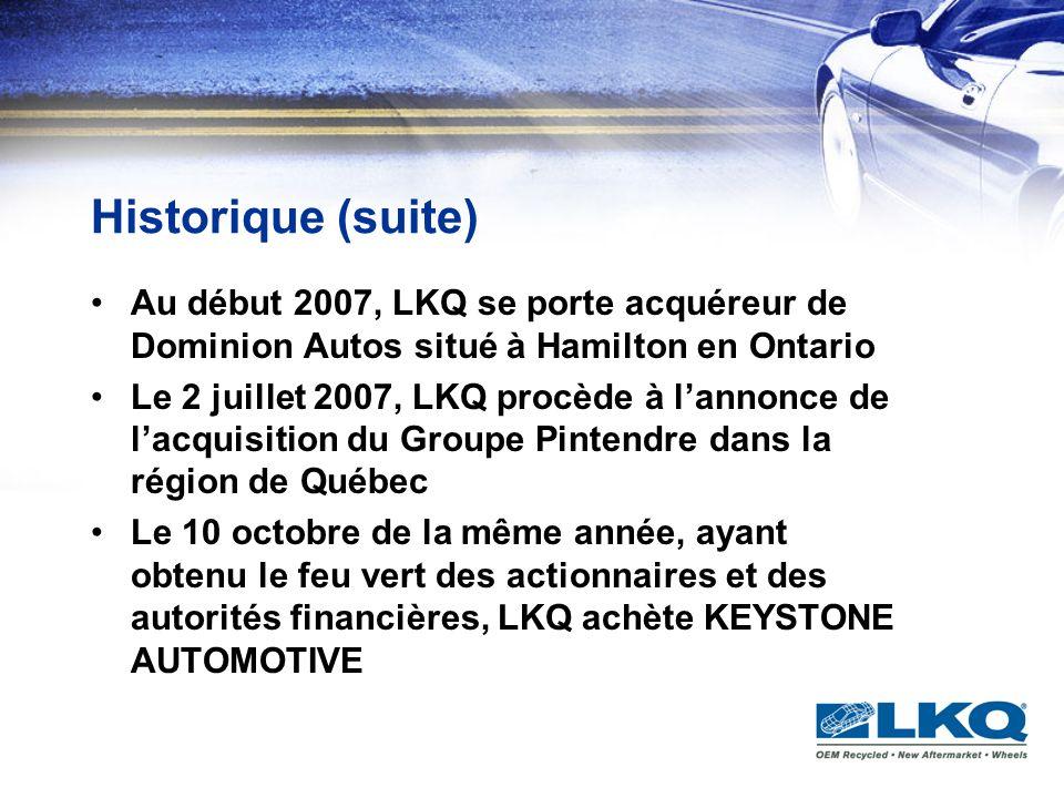 Historique (suite) Au début 2007, LKQ se porte acquéreur de Dominion Autos situé à Hamilton en Ontario Le 2 juillet 2007, LKQ procède à lannonce de la