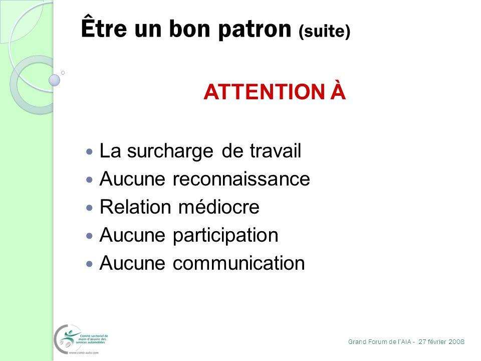 Être un bon patron (suite) ATTENTION À La surcharge de travail Aucune reconnaissance Relation médiocre Aucune participation Aucune communication Grand