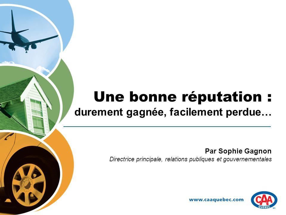 Une bonne réputation : durement gagnée, facilement perdue… Par Sophie Gagnon Directrice principale, relations publiques et gouvernementales