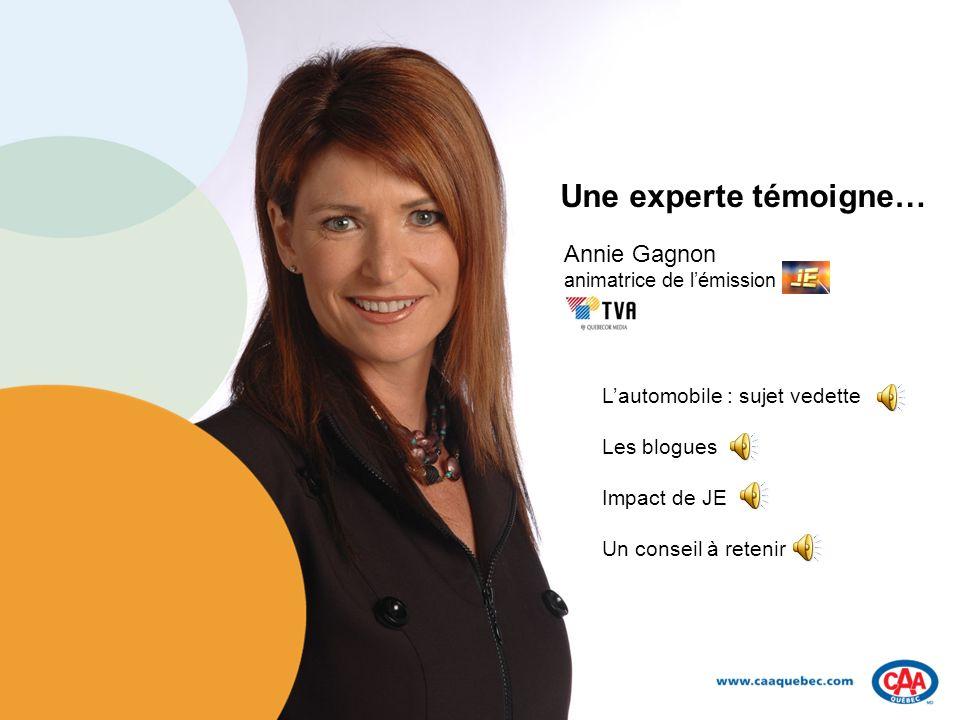 Une experte témoigne… Annie Gagnon animatrice de lémission Lautomobile : sujet vedette Les blogues Impact de JE Un conseil à retenir