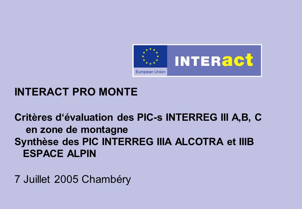 INTERACT PRO MONTE Critères dévaluation des PIC-s INTERREG III A,B, C en zone de montagne Synthèse des PIC INTERREG IIIA ALCOTRA et IIIB ESPACE ALPIN 7 Juillet 2005 Chambéry
