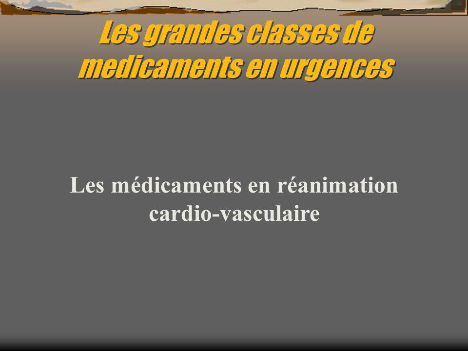 Les grandes classes de medicaments en urgences Les médicaments en réanimation cardio-vasculaire