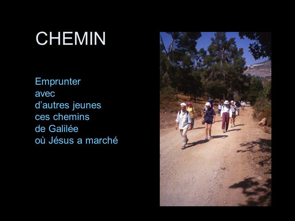 CHEMIN Emprunter avec dautres jeunes ces chemins de Galilée où Jésus a marché
