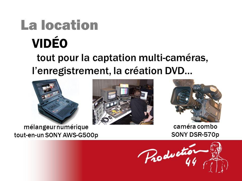 La location VIDÉO tout pour la captation multi-caméras, lenregistrement, la création DVD… mélangeur numérique tout-en-un SONY AWS-G500p caméra combo SONY DSR-570p
