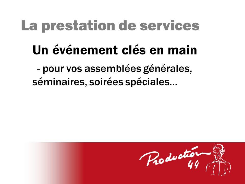 La prestation de services Un événement clés en main - pour vos assemblées générales, séminaires, soirées spéciales…