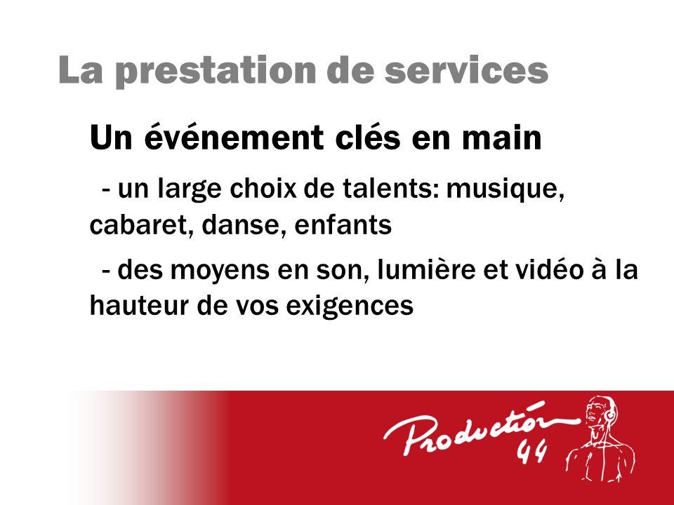 La prestation de services Un événement clés en main - un large choix de talents: musique, cabaret, danse, enfants - des moyens en son, lumière et vidéo à la hauteur de vos exigences
