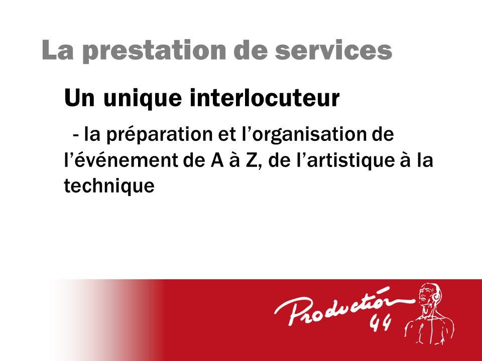 La prestation de services Un unique interlocuteur - la préparation et lorganisation de lévénement de A à Z, de lartistique à la technique