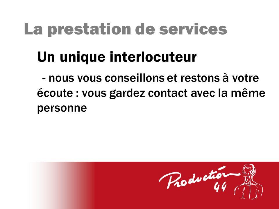 La prestation de services Un unique interlocuteur - nous vous conseillons et restons à votre écoute : vous gardez contact avec la même personne