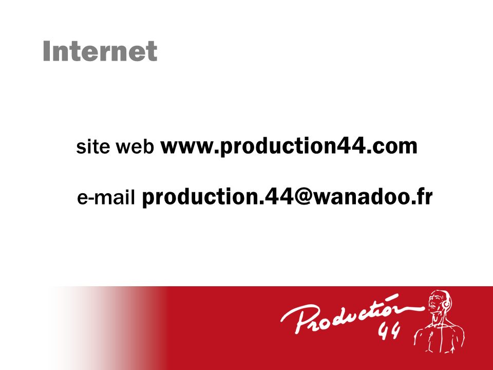 Internet site web www.production44.com e-mail production.44@wanadoo.fr