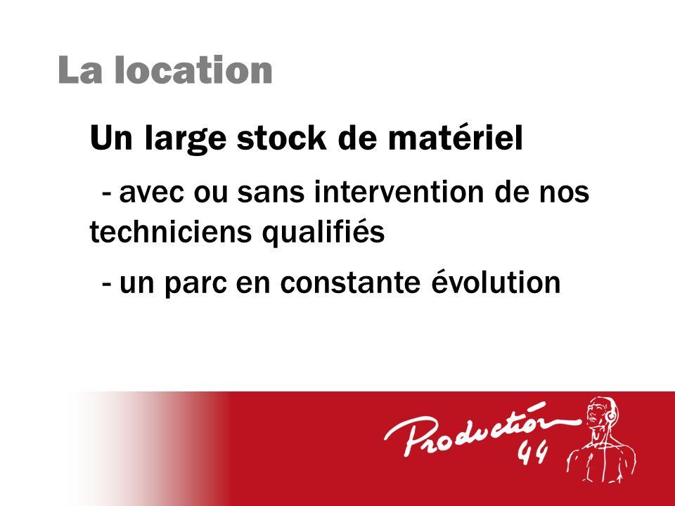 La location Un large stock de matériel - avec ou sans intervention de nos techniciens qualifiés - un parc en constante évolution