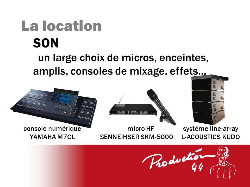 La location SON un large choix de micros, enceintes, amplis, consoles de mixage, effets… console numérique YAMAHA M7CL micro HF SENNEIHSER SKM-5000 système line-array L-ACOUSTICS KUDO