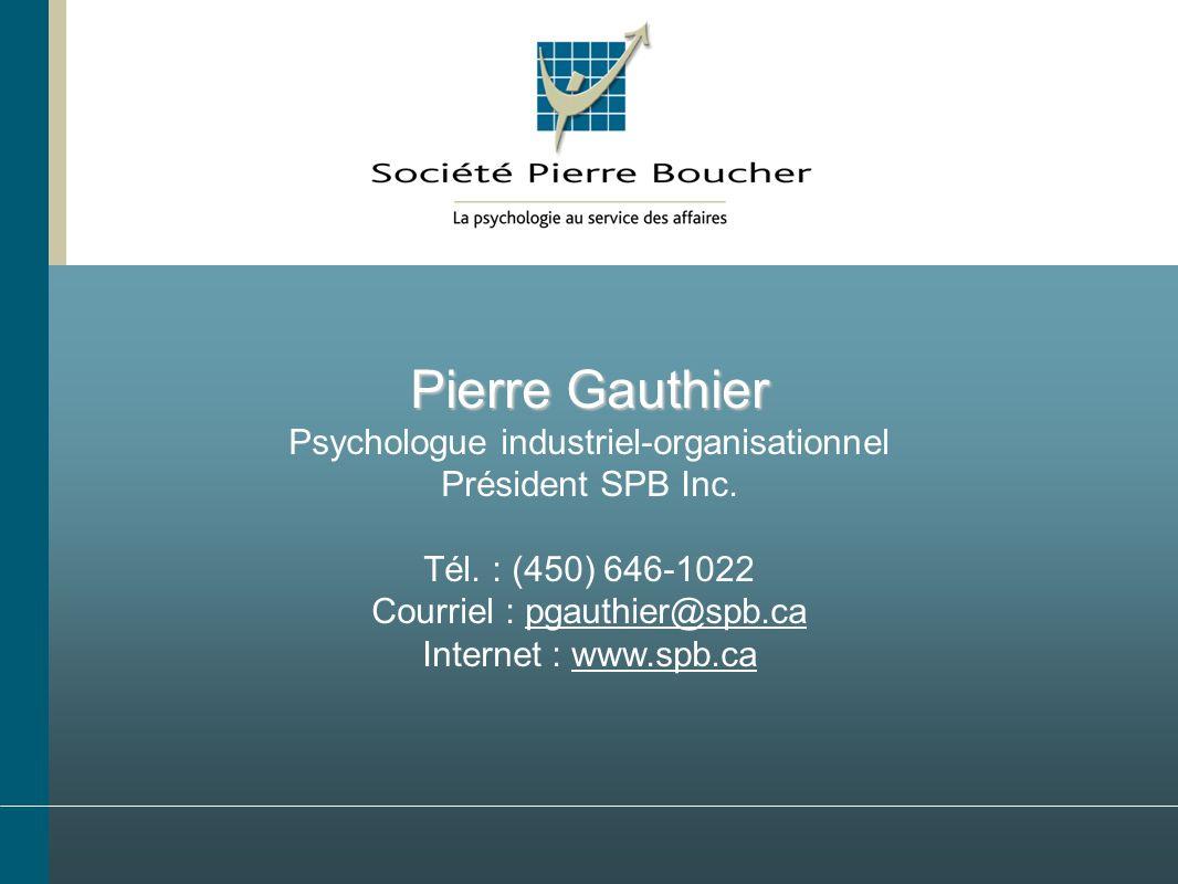 Pierre Gauthier Psychologue industriel-organisationnel Président SPB Inc. Tél. : (450) 646-1022 Courriel : pgauthier@spb.ca Internet : www.spb.ca