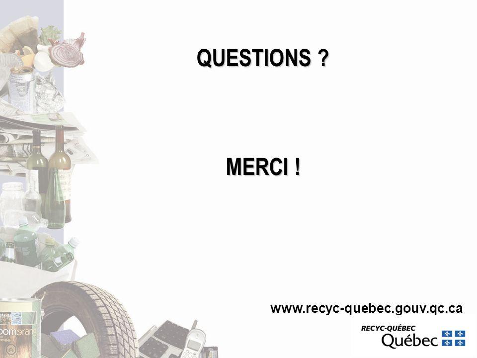 QUESTIONS ? MERCI ! www.recyc-quebec.gouv.qc.ca