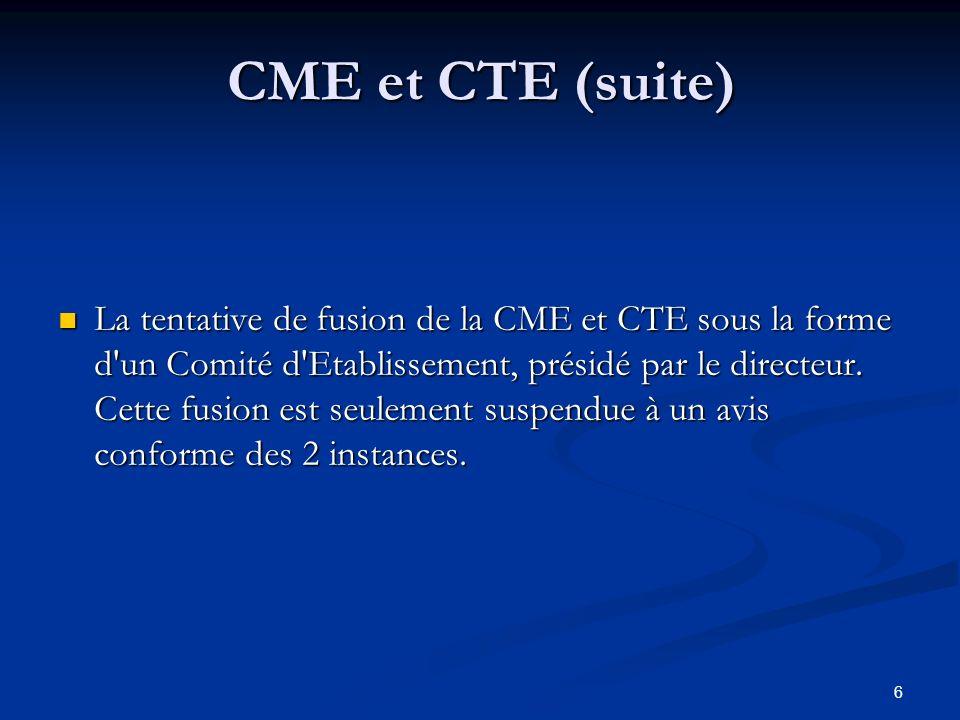 6 CME et CTE (suite) La tentative de fusion de la CME et CTE sous la forme d'un Comité d'Etablissement, présidé par le directeur. Cette fusion est seu