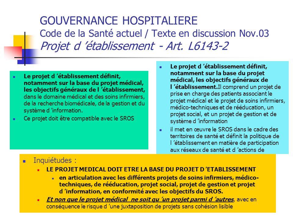 GOUVERNANCE HOSPITALIERE Code de la Santé actuel / Texte en discussion Nov.03 Projet d établissement - Art. L6143-2 Le projet d établissement définit,