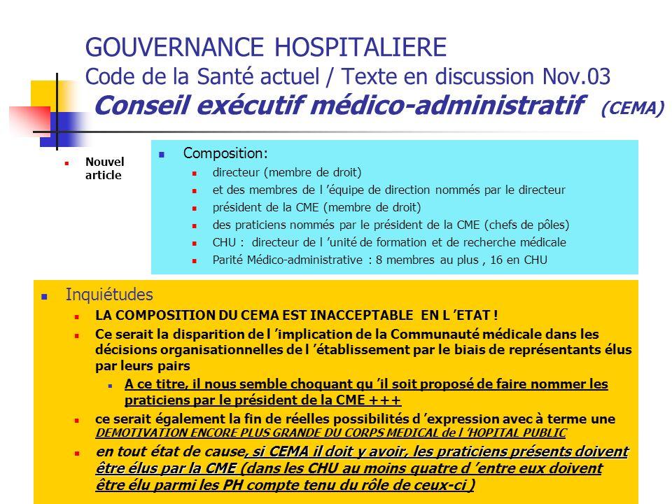 GOUVERNANCE HOSPITALIERE Code de la Santé actuel / Texte en discussion Nov.03 Conseil exécutif médico-administratif (CEMA) Nouvel article Composition:
