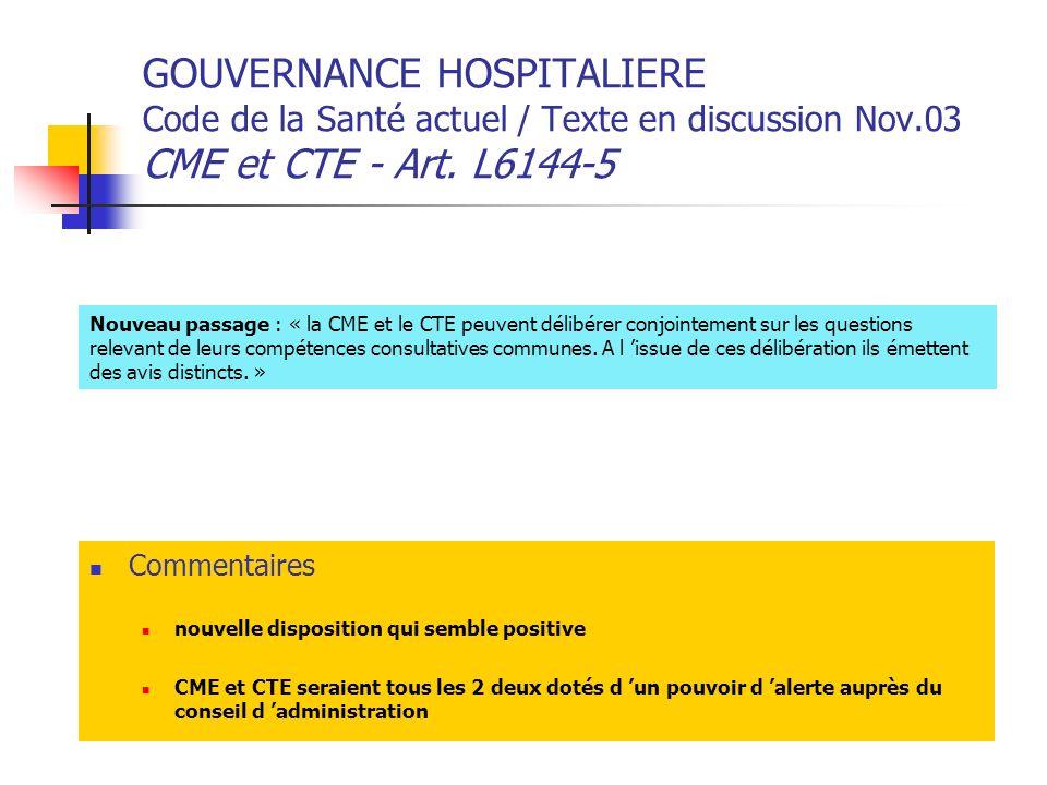 GOUVERNANCE HOSPITALIERE Code de la Santé actuel / Texte en discussion Nov.03 CME et CTE - Art. L6144-5 Commentaires nouvelle disposition qui semble p