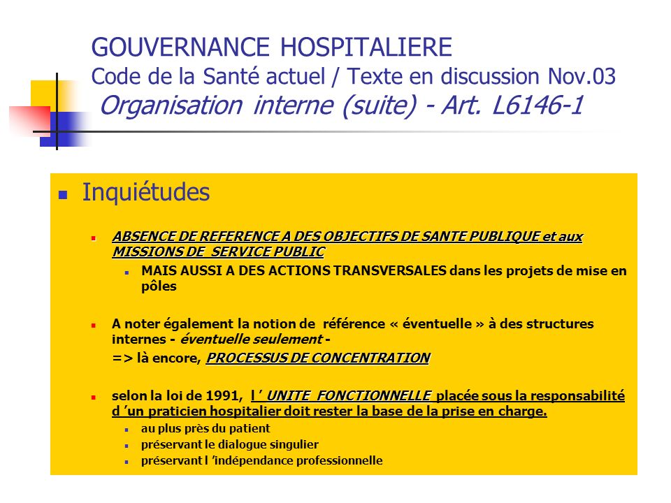 GOUVERNANCE HOSPITALIERE Code de la Santé actuel / Texte en discussion Nov.03 Organisation interne (suite) - Art. L6146-1 Inquiétudes ABSENCE DE REFER