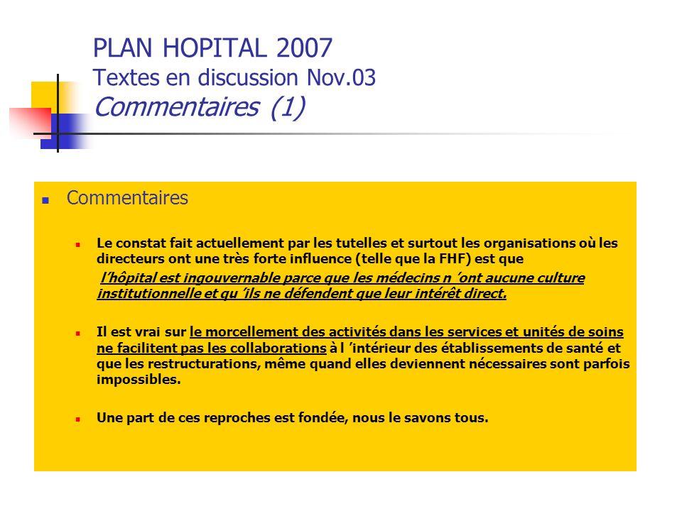 PLAN HOPITAL 2007 Textes en discussion Nov.03 Commentaires (1) Commentaires Le constat fait actuellement par les tutelles et surtout les organisations
