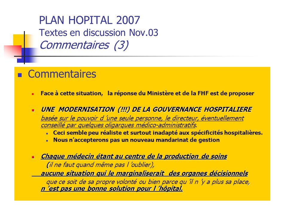 PLAN HOPITAL 2007 Textes en discussion Nov.03 Commentaires (3) Commentaires Face à cette situation, la réponse du Ministère et de la FHF est de propos