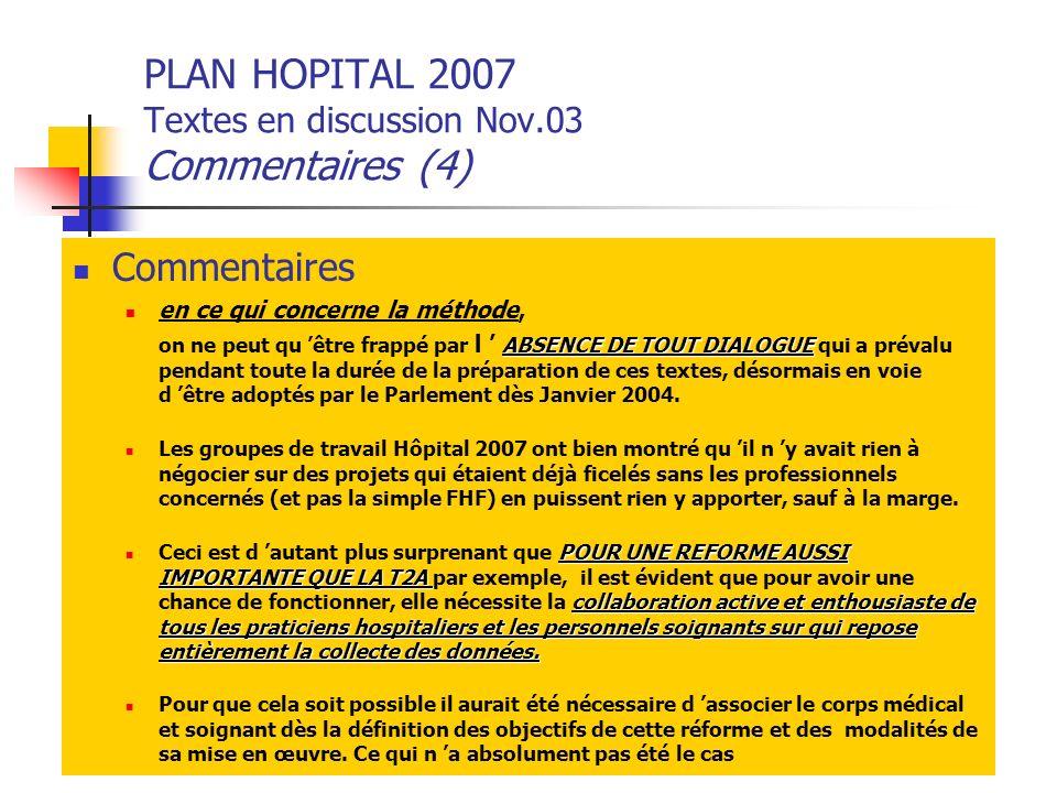 PLAN HOPITAL 2007 Textes en discussion Nov.03 Commentaires (4) Commentaires en ce qui concerne la méthode, ABSENCE DE TOUT DIALOGUE on ne peut qu être