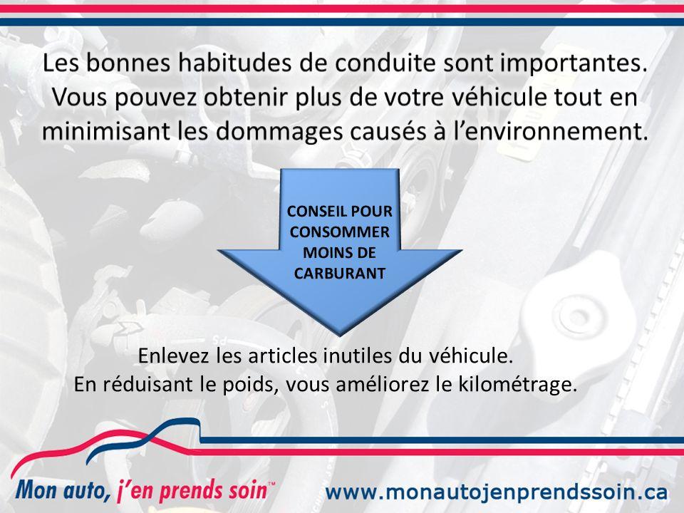 Enlevez les articles inutiles du véhicule. En réduisant le poids, vous améliorez le kilométrage.