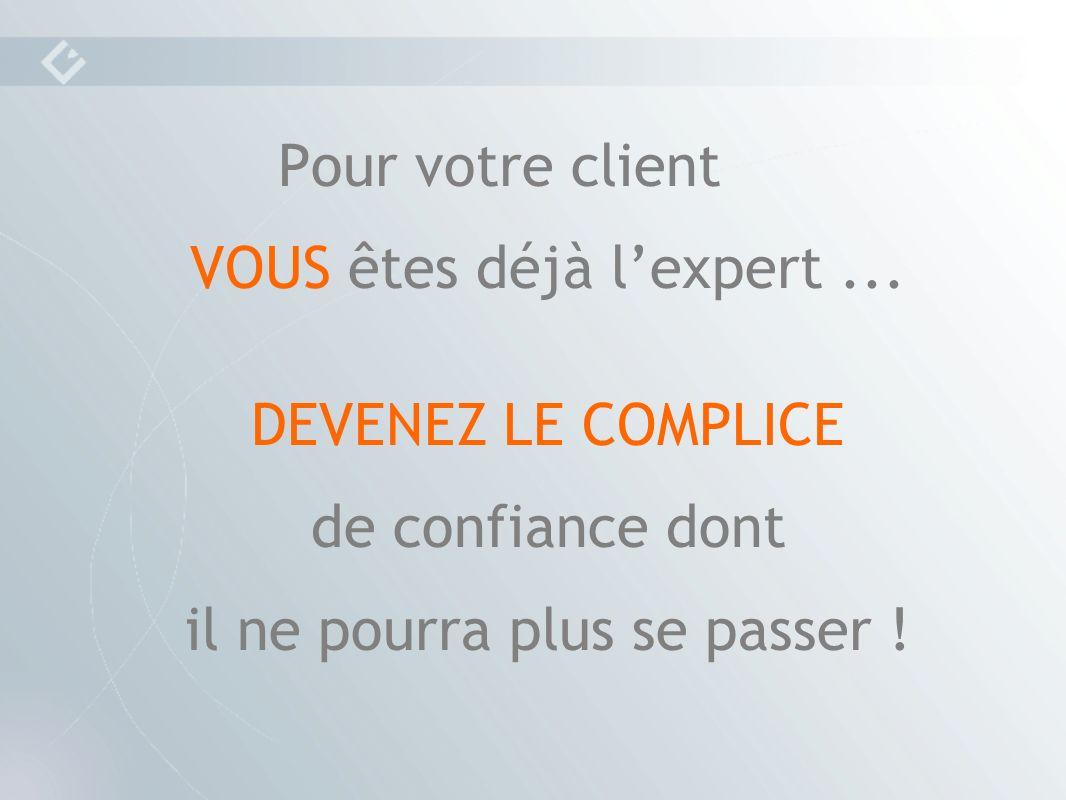 Pour votre client VOUS êtes déjà lexpert...