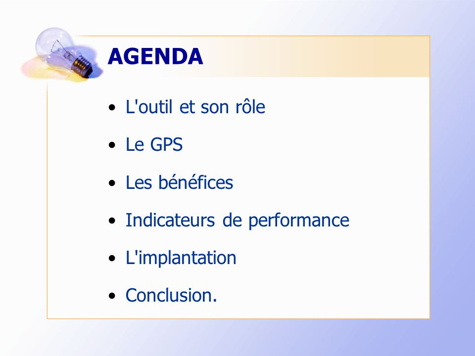 AGENDA L outil et son rôle Le GPS Les bénéfices Indicateurs de performance L implantation Conclusion.