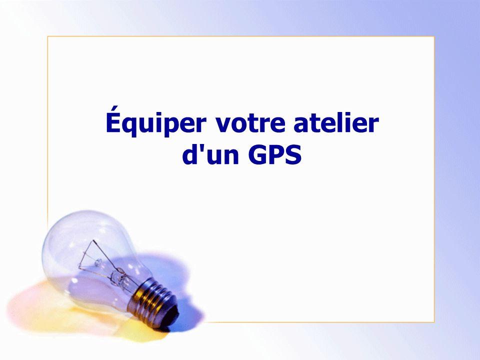 Équiper votre atelier d un GPS