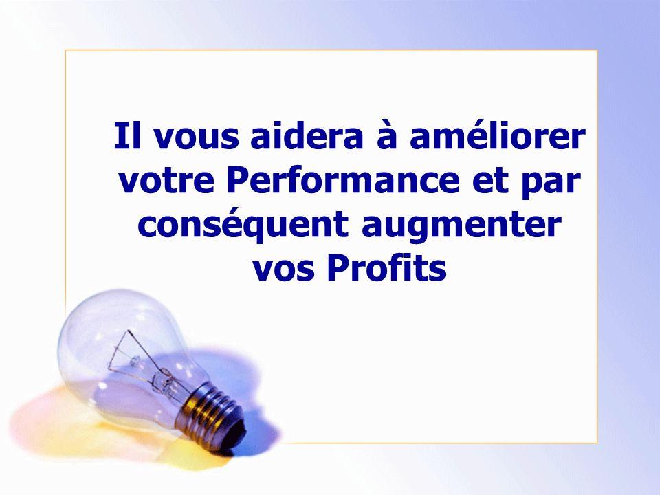 Il vous aidera à améliorer votre Performance et par conséquent augmenter vos Profits