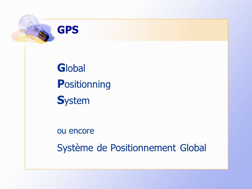 GPS G lobal P ositionning S ystem ou encore Système de Positionnement Global