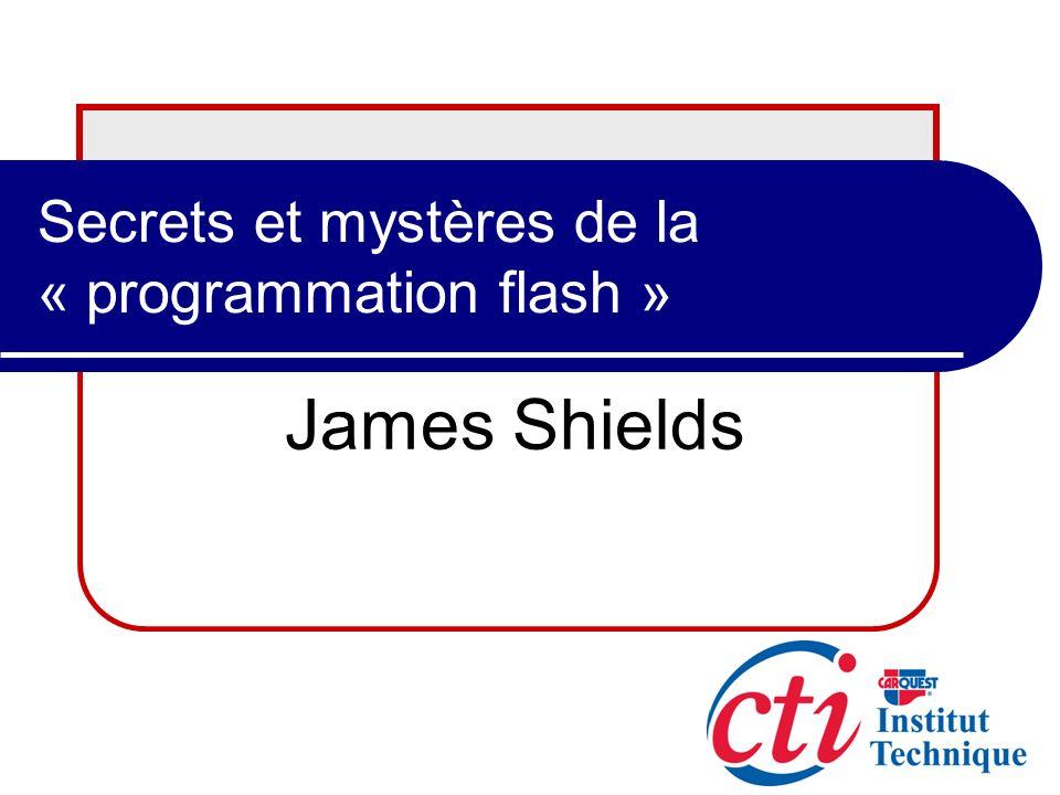 Secrets et mystères de la « programmation flash » James Shields