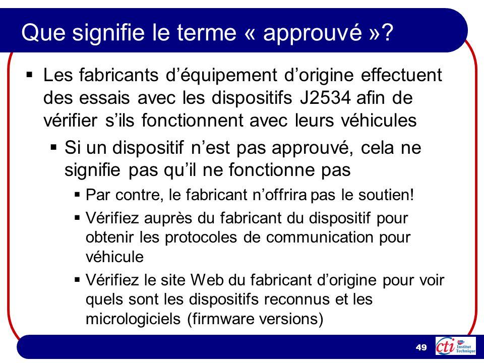 49 Que signifie le terme « approuvé »? Les fabricants déquipement dorigine effectuent des essais avec les dispositifs J2534 afin de vérifier sils fonc