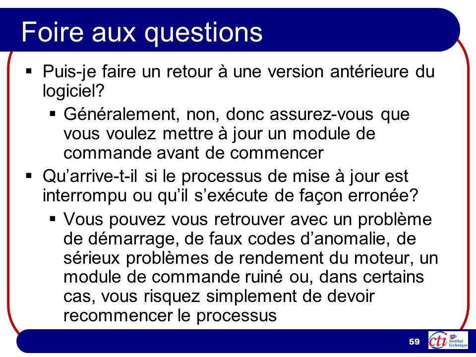 59 Foire aux questions Puis-je faire un retour à une version antérieure du logiciel? Généralement, non, donc assurez-vous que vous voulez mettre à jou