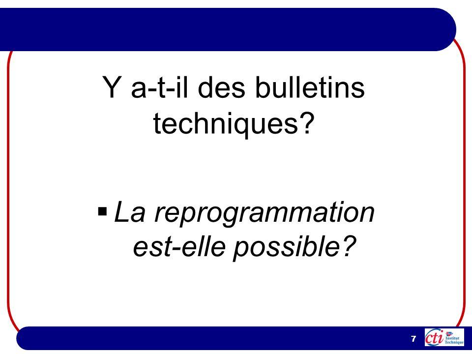 7 La reprogrammation est-elle possible? Y a-t-il des bulletins techniques?
