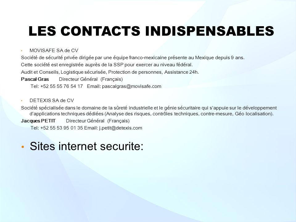 LES CONTACTS INDISPENSABLES MOVISAFE SA de CV Société de sécurité privée dirigée par une équipe franco-mexicaine présente au Mexique depuis 9 ans.