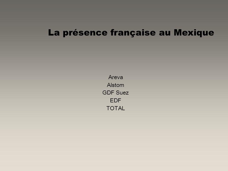 La présence française au Mexique Areva Alstom GDF Suez EDF TOTAL