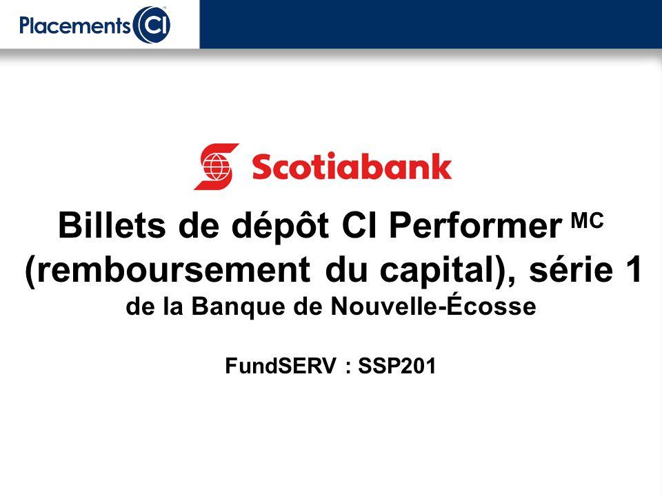 Billets de dépôt CI Performer MC (remboursement du capital), série 1 de la Banque de Nouvelle-Écosse FundSERV : SSP201