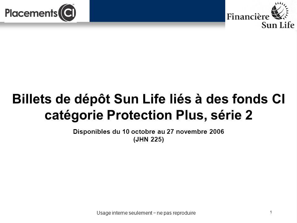 Usage interne seulement ne pas reproduire 1 Billets de dépôt Sun Life liés à des fonds CI catégorie Protection Plus, série 2 Disponibles du 10 octobre
