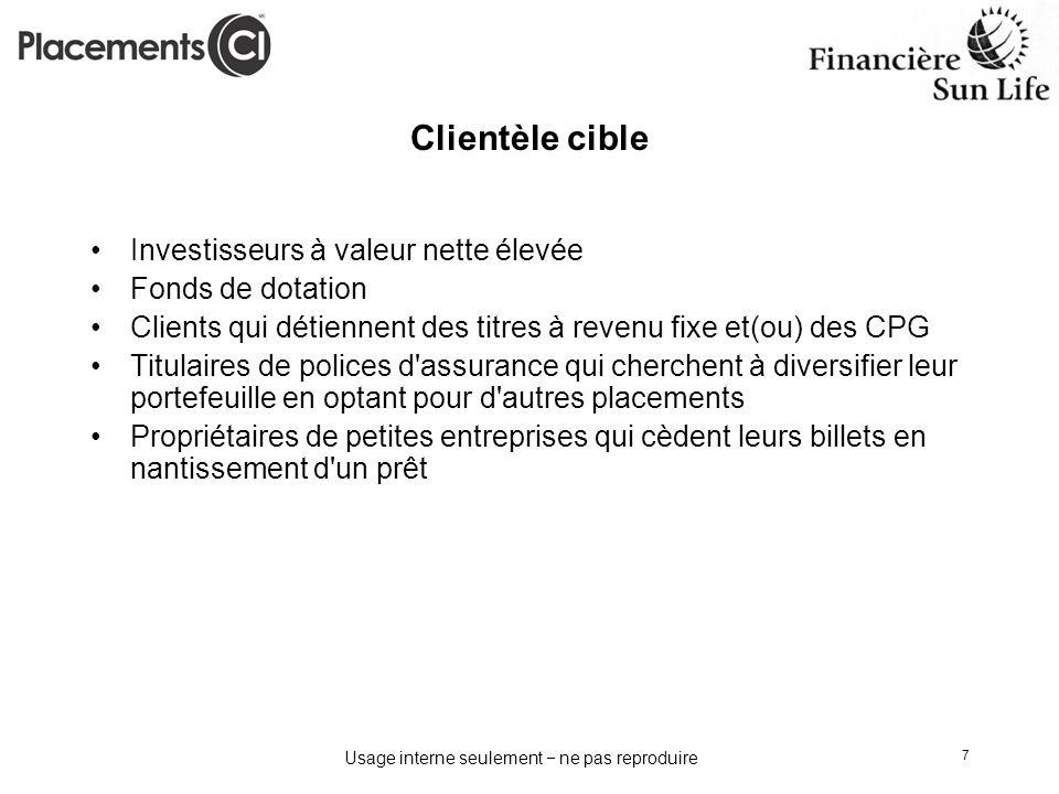 Usage interne seulement ne pas reproduire 7 Clientèle cible Investisseurs à valeur nette élevée Fonds de dotation Clients qui détiennent des titres à