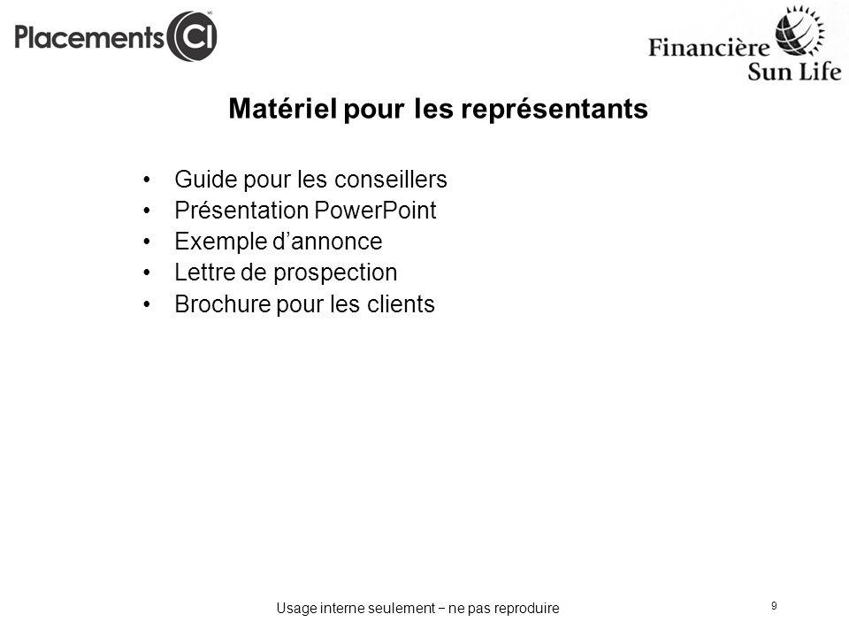 Usage interne seulement ne pas reproduire 9 Matériel pour les représentants Guide pour les conseillers Présentation PowerPoint Exemple dannonce Lettre
